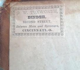 Binder Tuxworth's mark, on the inside of the hard cover. Tuxworth was originally from Boston, having relocated to Cincinnati, sometime in the latter 1830s.